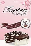 Torten: Torten Rezepte - 30 traumhafte Torten in einem Buch (Backen, süßes zum Dessert, Torten Buch)