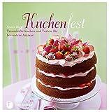 Kuchenfest - Traumhafte Kuchen und Torten für besondere Anlässe