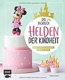 Helden der Kindheit – Das Backbuch – Motivtorten, Muffins, Kekse & mehr