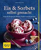 Eis & Sorbets selbst gemacht: Einfache Rezepte für Milcheis, Parfaits und Eis am Stiel