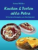 Kuchen & Torten alla Petra: 33 leckere Rezepte zum Nachbacken (Petras Kochbücher)