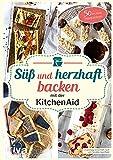 Süß und herzhaft backen mit der KitchenAid: 50 leckere Rezeptideen. Leckere Rezepte für Brot und Plätzchen, Cremes und Donuts, Torten und vieles mehr
