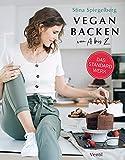 Vegan Backen von A bis Z (Edition Kochen ohne Knochen)